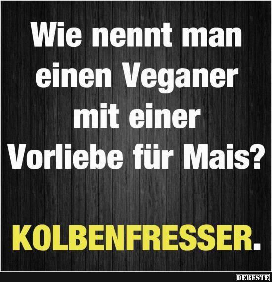 Wie nennt man einen Veganer? | Lustige Bilder, Sprüche, Witze, echt lustig – Manuela Schalauske
