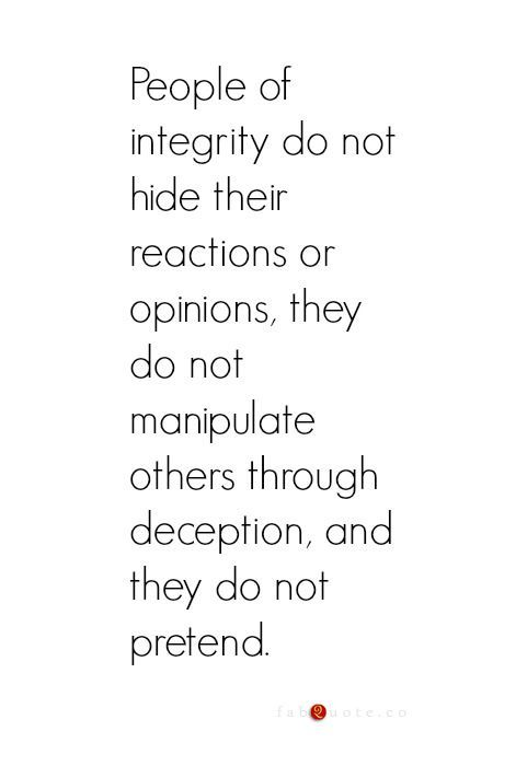 ....and yet, people of integrity are doubted the most, in a world of manipulation & deception.