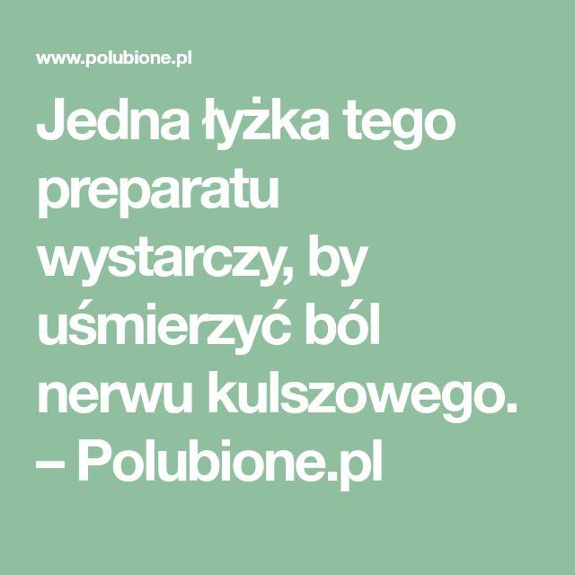 Jedna łyżka tego preparatu wystarczy, by uśmierzyć ból nerwu kulszowego. – Polubione.pl