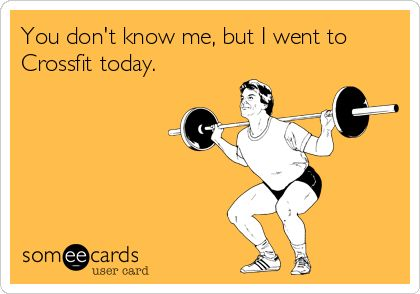 You don't know me, but I went to Crossfit today. #crossfit #funny