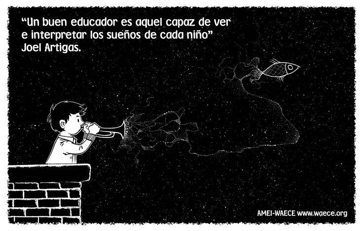 """""""Un buen educador es aquel capaz de ver e interpretar los sueños de cada niño""""  Joel Artigas"""