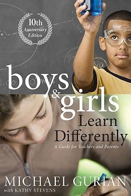 Michael Gurian (2010) Boys and Girls Learn Differently! a Guide for Teachers and Parents (San Francisco, CA : Jossey-Bass)