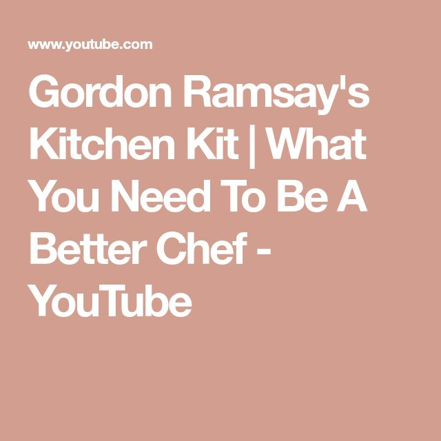 Gordon Ramsay's Kitchen Kit   What You Need To Be A Better Chef - YouTube
