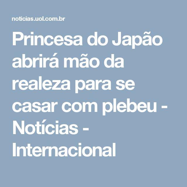 Princesa do Japão abrirá mão da realeza para se casar com plebeu - Notícias - Internacional