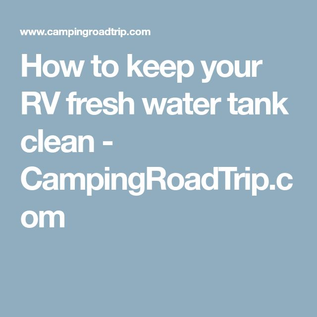 How to keep your RV fresh water tank clean - CampingRoadTrip.com