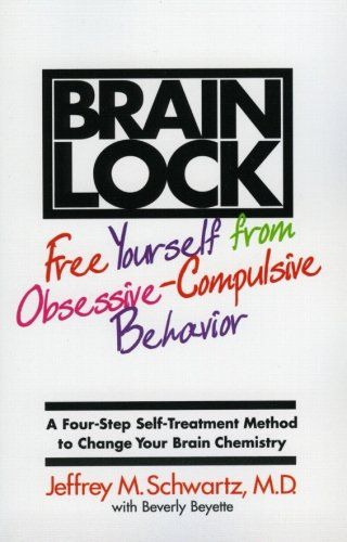 Brain Lock: Free Yourself from Obsessive-Compulsive Behavior by Jeffrey M. Schwartz, Beverly Beyette