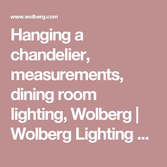 Hanging A Chandelier Measurements Dining Room Lighting Wolberg
