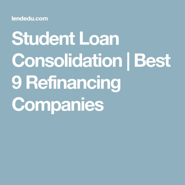 Student Loan Consolidation | Best 9 Refinancing Companies