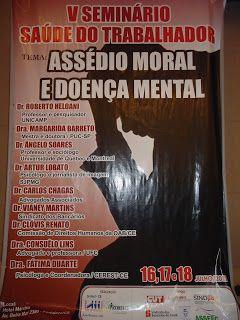 Assédio Moral e Saúde no Trabalho: Assédio Moral e Doença Mental. V Seminário Saúde do Trabalhador
