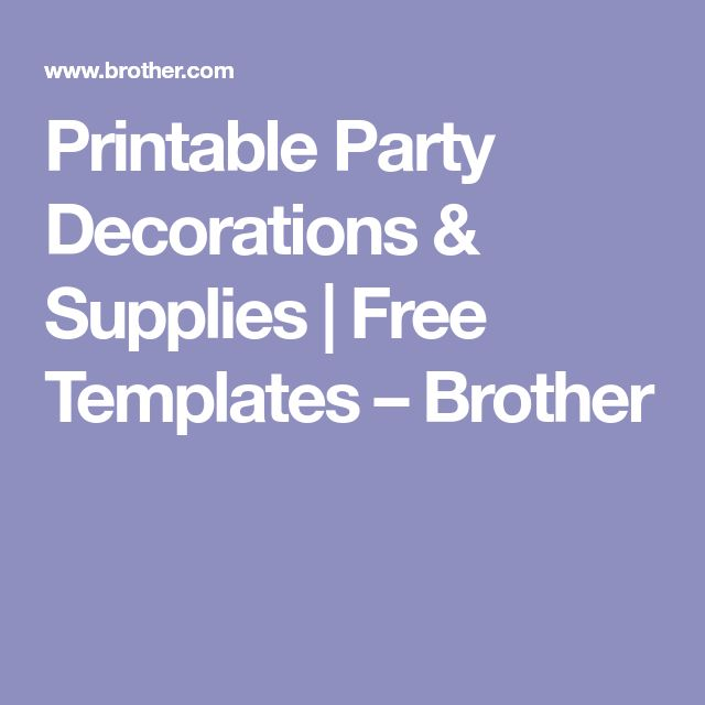 Printable Party Decorations & Supplies | Free Templates – Brother