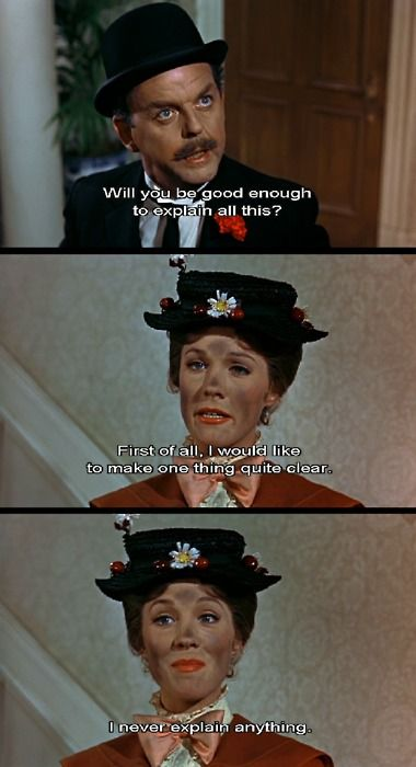 never explain anything Poppins!