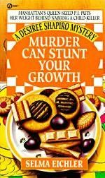 Murder Can Stunt Your Growth (1996) (The third book in the Desiree Shapiro series) A novel by Selma Eichler
