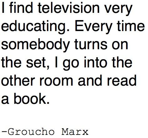 Groucho MarxFinding Television, Favorite Booksquot, Kind Quotes, Reading Places, Marx Bros, Reading Quotes, Groucho Marx Quotes, Literary Quotes, Funny Man