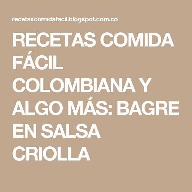 RECETAS COMIDA FÁCIL COLOMBIANA Y ALGO MÁS: BAGRE EN SALSA CRIOLLA