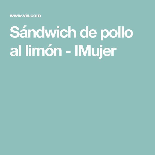 Sándwich de pollo al limón - IMujer