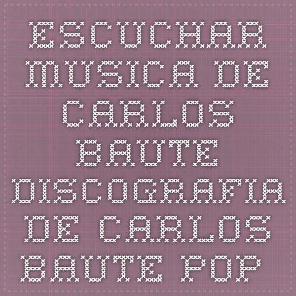 ESCUCHAR MUSICA DE CARLOS BAUTE - Discografia de Carlos Baute - Pop » Musica Gratis
