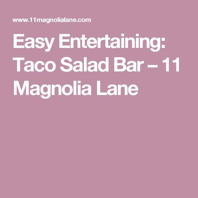 Easy Entertaining: Taco Salad Bar – 11 Magnolia Lane