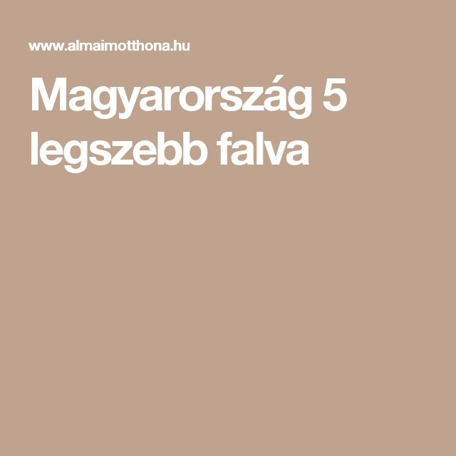 Magyarország 5 legszebb falva