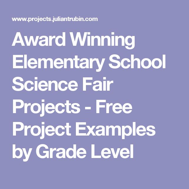 Award Winning Elementary School Science Fair Projects - Free Project Examples by Grade Level