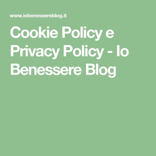 Cookie Policy e Privacy Policy - Io Benessere Blog