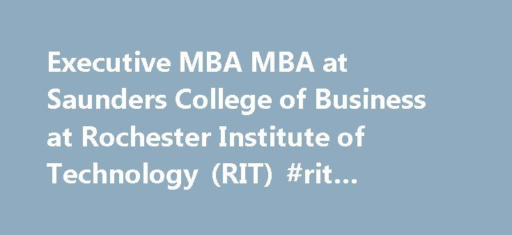 Executive MBA MBA at Saunders College of Business at Rochester Institute of Technology (RIT) #rit #executive #mba http://germany.remmont.com/executive-mba-mba-at-saunders-college-of-business-at-rochester-institute-of-technology-rit-rit-executive-mba/  # Executive MBA Experience a Master of Business Administration (MBA) program unlike any other at Saunders College of Business. Saunders MBA programs at RIT give you the personalized attention you deserve, while tapping the resources of…