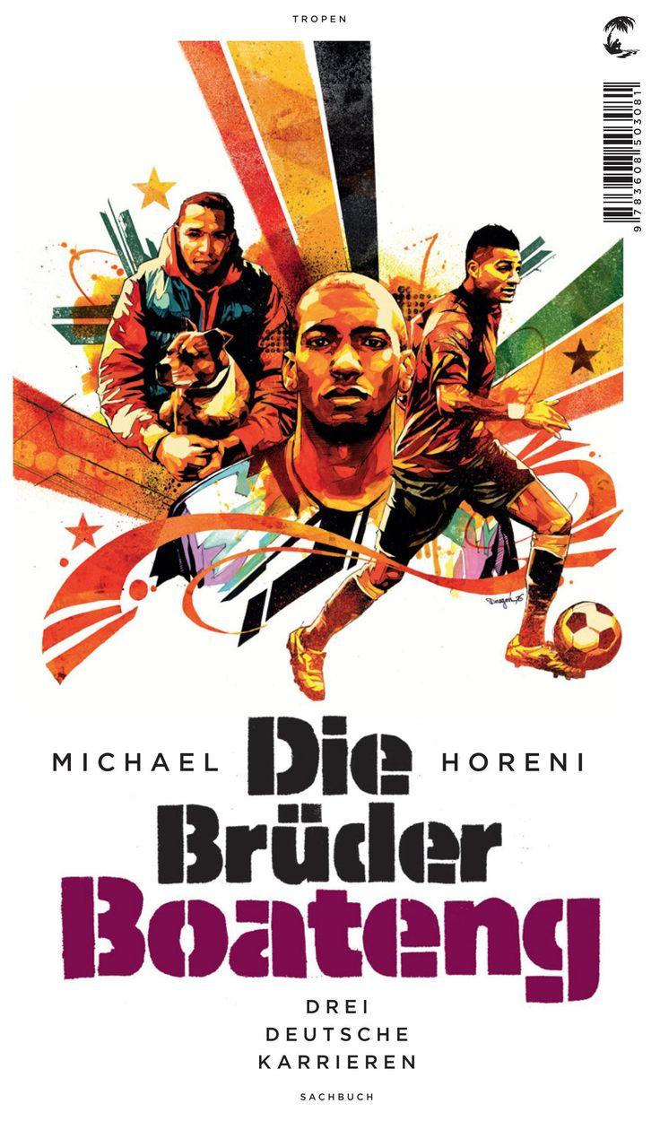 Horeni, Michael: Die Brüder Boateng:drei deutsche Karrieren, 2012 (Onleihe)