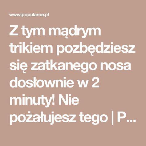 Z tym mądrym trikiem pozbędziesz się zatkanego nosa dosłownie w 2 minuty! Nie pożałujesz tego | Popularne.pl