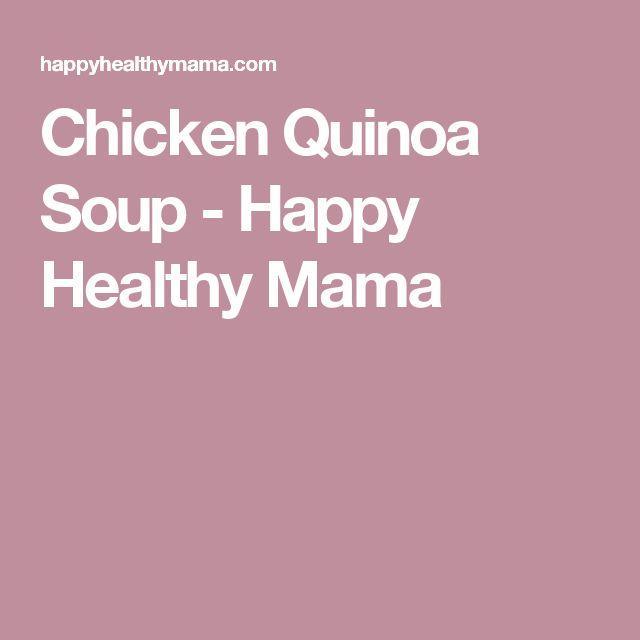 Chicken Quinoa Soup - Happy Healthy Mama