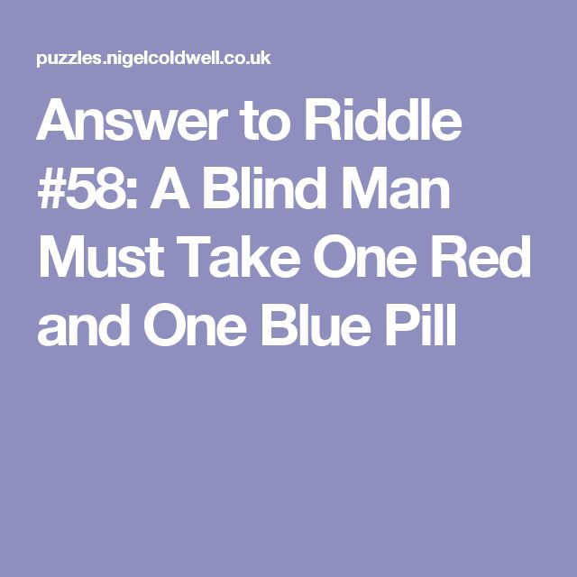 Answer to Riddle #58: A Blind Man Must Take One Red and One Blue Pill