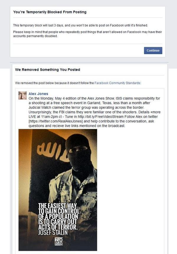 Facebook Blocks Alex Jones Account For Posting Image of ISIS Militant Months after Infowars warned about social network's draconian new censorship policiesAlex Jones' combined Facebook accounts have a total of around 1.5 million followers.   The image of the ISIS militant contains no blood or anything whatsoever that could be construed as offensive or obscene. The removal of the picture and the block on the account is likely a result of complaints made by people who merely dislike Alex Jones