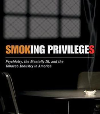 Smoking Privileges: Psychiatry The Mentally Ill And The Tobacco Industry In America PDF