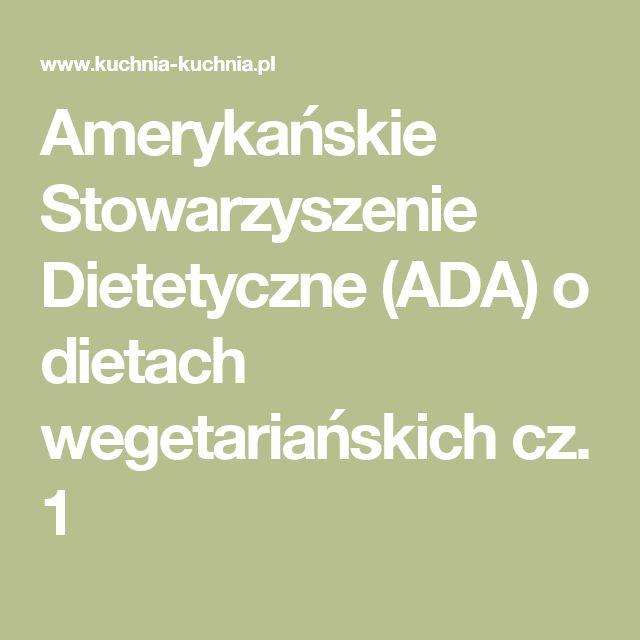 Amerykańskie Stowarzyszenie Dietetyczne (ADA) o dietach wegetariańskich cz. 1