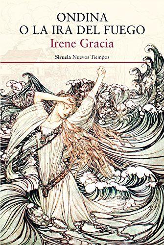 Ondina o la ira del fuego / Irene Gracia.. -- Madrid : Siruela, D.L. 2017.