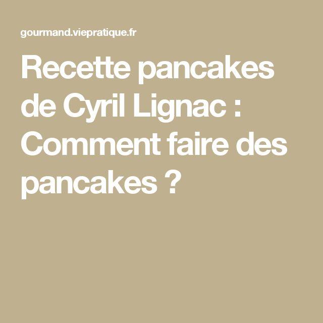 Recette pancakes de Cyril Lignac : Comment faire des pancakes ?
