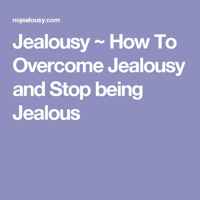 Jealousy ~ How To Overcome Jealousy and Stop being Jealous