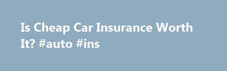 """Is Cheap Car Insurance Worth It? #auto #ins http://remmont.com/is-cheap-car-insurance-worth-it-auto-ins/  #cheap auto insurance # Is Cheap Car Insurance Really Worth It Summary: Cheap Car Insurance Cheap car insurance can mean poor coverage, bad customer service, and worse. Find out why affordable auto insurance is better for your financial well-being than cheap auto insurance. Is """"Cheap"""" Car Insurance Really Worth It? When it comes to car insurance, customers typically look to find the best…"""