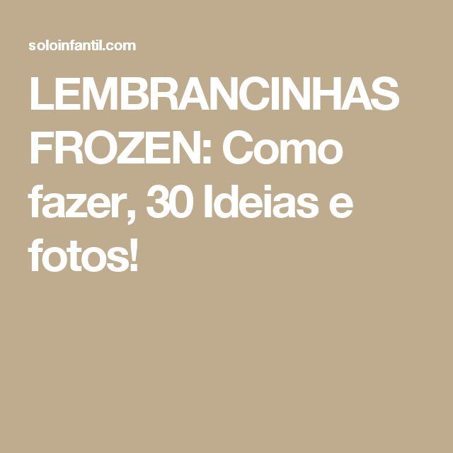 LEMBRANCINHAS FROZEN: Como fazer, 30 Ideias e fotos!