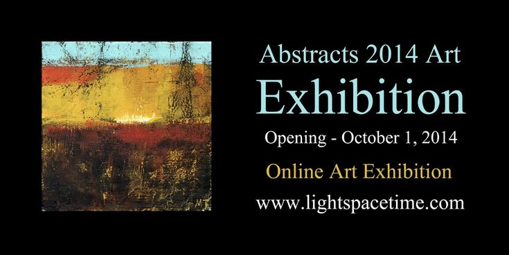 "Abstracts 2014 Online Art Exhibition - Event Postcard  Light Space & Time Online Art Gallery is pleased to announce that its October 2014 art exhibition, the 5th Annual ""Abstracts"" Art Exhibition is now posted on their website and is ready to be viewed online.  The theme for this art exhibition is abstracts and artists were asked to submit their best nonobjective or nonrepresentational art for this competition.   An art competition was held in September 2014 which determined and judged the…"