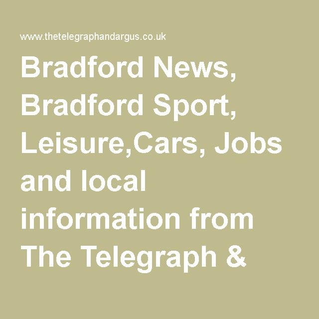 Bradford News, Bradford Sport, Leisure,Cars, Jobs and local information from The Telegraph & Argus