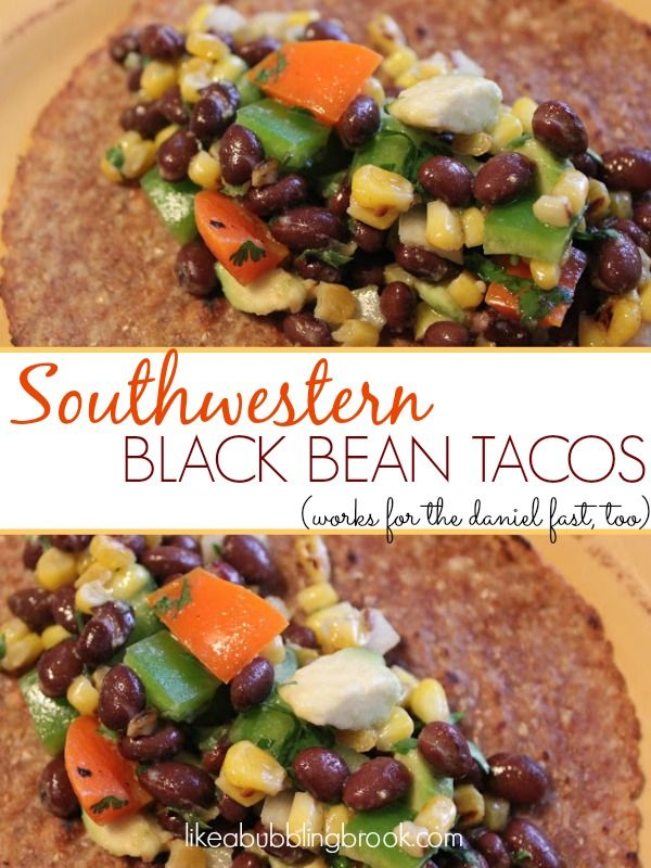 SOUTHWESTERN BLACK BEAN TACOS.  These are vegan and also Daniel Fast friendly.  So good!