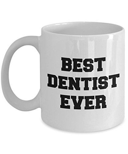 Best Dentist Ever - Gifts For Dentist - Dentist Coffee Mug - Unique Ceramic Gifts Idea