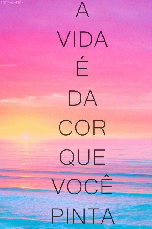 A ViDa é da cor que você pinta =)