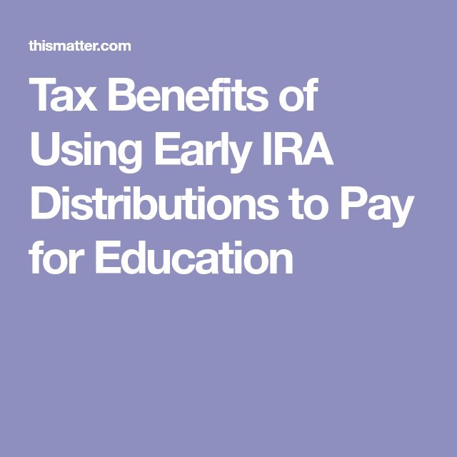 Tax Benefits of Using Early IRA Distributions to Pay for Education
