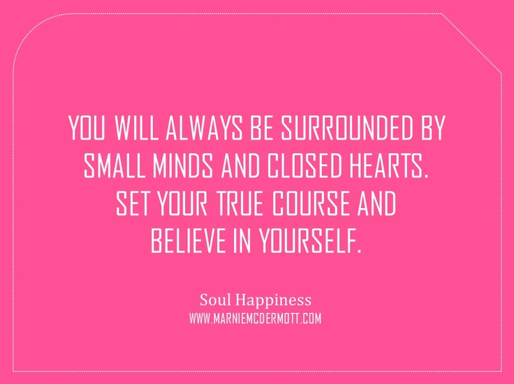 Set your true course and believe in yourself.