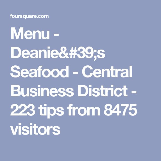 Menu - Deanie's Seafood - Central Business District - 223 tips from 8475 visitors