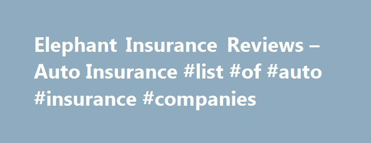 Elephant Insurance Reviews – Auto Insurance #list #of #auto #insurance #companies http://insurance.remmont.com/elephant-insurance-reviews-auto-insurance-list-of-auto-insurance-companies/  #elephant insurance # Find the best CD rates and more Credit Unions Find the credit unions with the best services, loan products, financial stability and customer ratings. Money Transfer Service Find out the best money transfer tools from SuperMoney user reviews! Personal Banking Compare the best banks for…