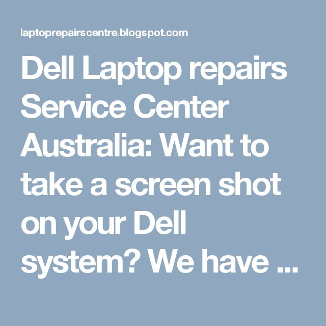Dell Laptop repairs Service Center Australia: Want to take a screen shot on your Dell system? We have the methods