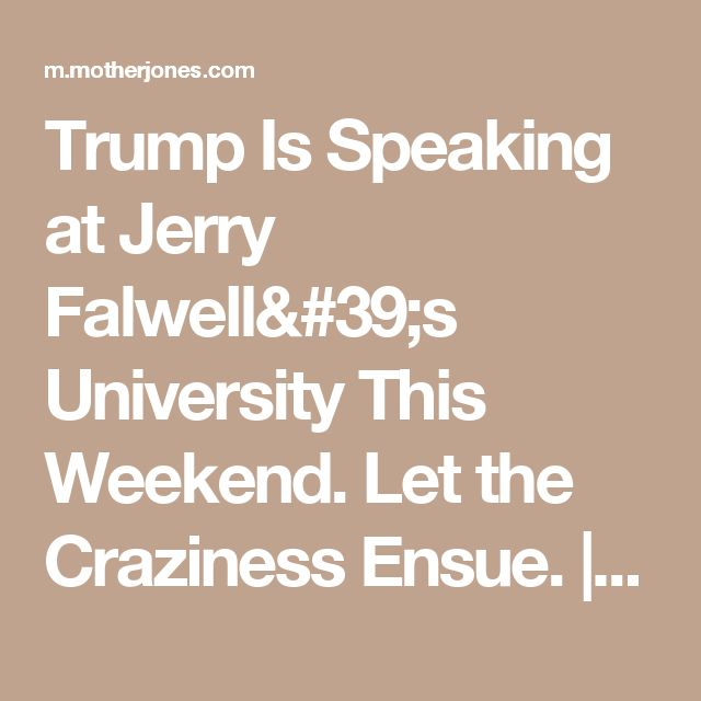 Trump Is Speaking at Jerry Falwell's University This Weekend. Let the Craziness Ensue. | Mother Jones