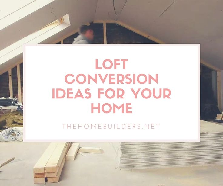 Our List Of Amazing Loft Conversion Ideas Can Help You Transform Your Home Find Out