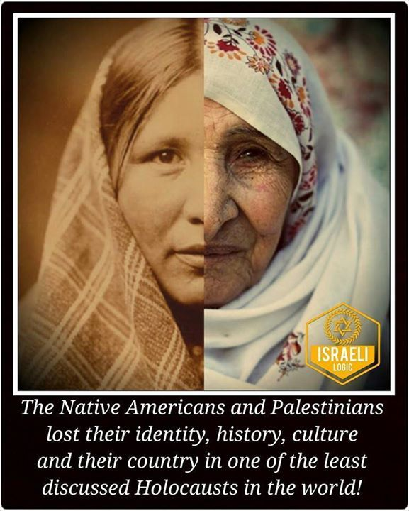 The Native Americans and Palestinians lost their identity, history, and their country in one of the least discussed Holocausts in the world!